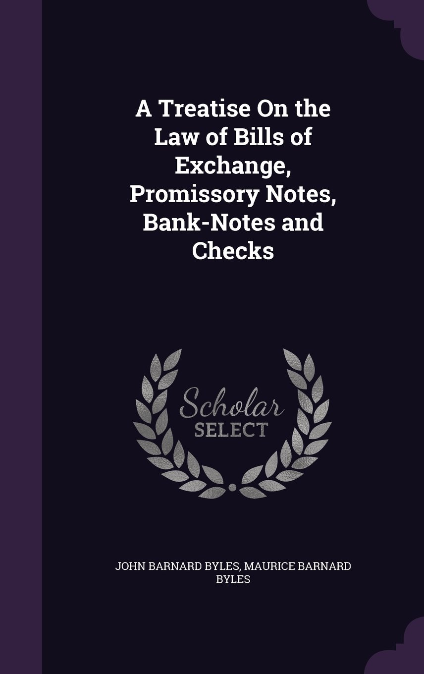 A Treatise on the Law of Bills of Exchange, Promissory Notes, Bank-Notes and Checks pdf epub