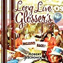 Long Live Glosser's Audiobook by Robert Jeschonek Narrated by Bill Lord