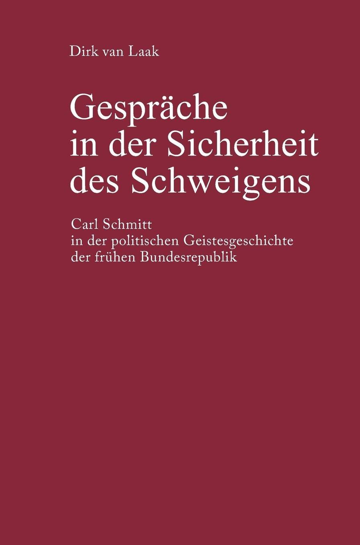 Gespräche in der Sicherheit des Schweigens: Carl Schmitt in der politischen Geistesgeschichte der frühen Bundesrepublik