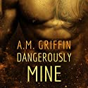 Dangerously Mine Audiobook by A. M. Griffin Narrated by Simone Lewis