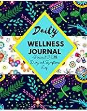 DAILY WELLNESS JOURNAL - Personal Health Diary and Symptoms Log: A 100 Day Food, Fitness, Mood, Sleep, Anxiety, Activity and Health tracker | Medical planner | Gratitude and Self-care Journaling, | Pain Assessment Diary | (8 x 10) | Takes Just 5 Minutes.