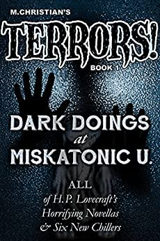 Dark Doings at Miskatonic U. - 12 Chilling New and Classic Tales of that Haunted University's Ill-fated Students and Faculty by [Christian, M.]