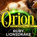 Orion: Star Guardians, Book 1 Audiobook by Ruby Lionsdrake Narrated by Vivienne Leheny