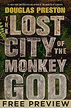 The Lost City of the Monkey God--EXTENDED FREE PREVIEW (first 6 chapters): A True Story by [Preston, Douglas]