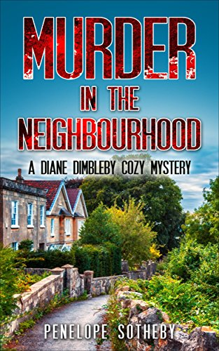 Murder in the Neighbourhood: A Diane Dimbleby Cozy Mystery