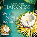 Wo die Nacht beginnt Audiobook by Deborah Harkness Narrated by Dana Geissler