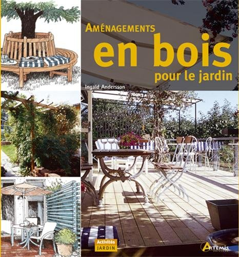 Aménagements en bois pour le jardin Broché – 2 avril 2006 Ingald Andersson Marie-Jo Dubourg-Savage Editions Artémis 2844164234