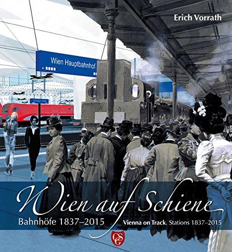 Wien auf Schiene /Vienna on Track: Bahnhöfe 1837-2015 /Stations 1837-2015