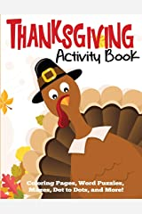 Thanksgiving Activity Book: Coloring Pages, Word Puzzles, Mazes, Dot to Dots, and More (Thanksgiving Books) Paperback