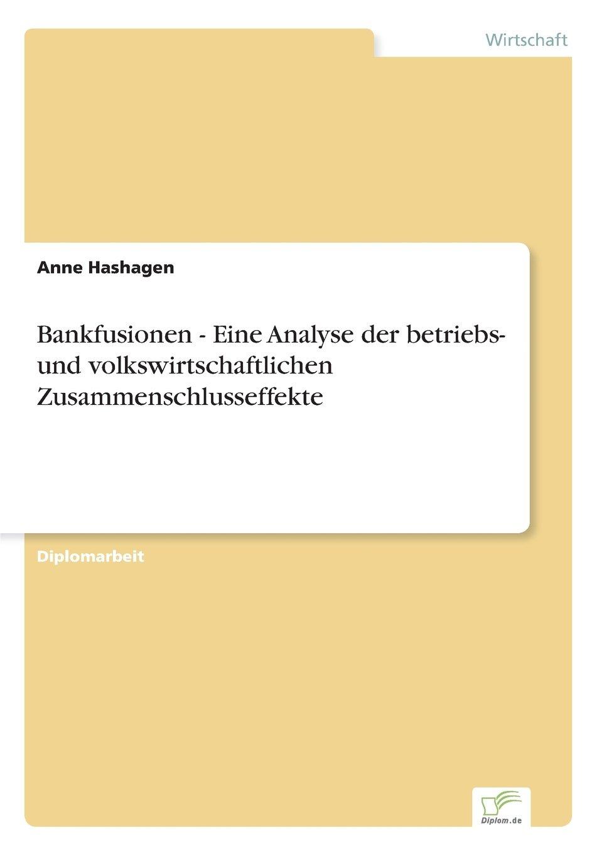 Bankfusionen - Eine Analyse der betriebs- und volkswirtschaftlichen Zusammenschlusseffekte (German Edition) PDF ePub book