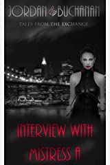 Interview with Mistress A (Tales from The Exchange) Kindle Edition