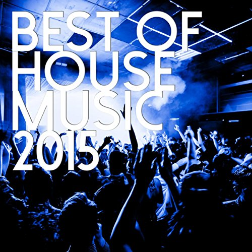 Best Of House Music 2015 By House Music Hits On Amazon