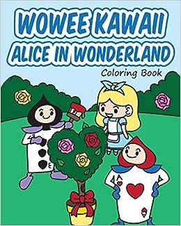 Wowee Kawaii Alice In Wonderland Coloring Book Super Cute Coloring