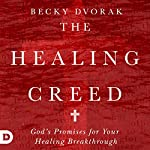 The Healing Creed: God's Promises for Your Healing Breakthrough | Becky Dvorak