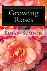 Growing Roses: Everything You Need to Know, and More . . . Paperback