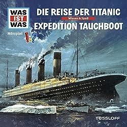 Die Reise der Titanic/Expedition Tauchboot (Was ist Was 57)