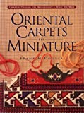 Oriental Carpets in Miniature: Charted Designs for Needlepoint or What You Will