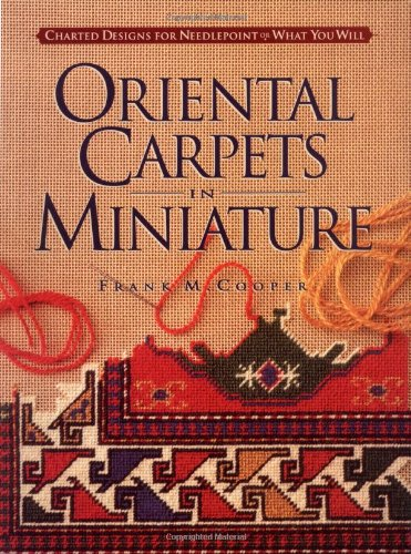 - Oriental Carpets in Miniature: Charted Designs for Needlepoint or What You Will