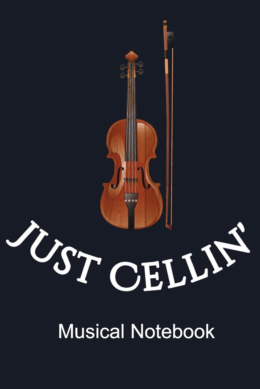 """Just Cellin' Musical Notebook: Journal Notebook for Cello Music Lessons. 6"""" X 9"""" Lined Journal. 120 Pages with Date Header. pdf"""
