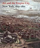 img - for Art and the Empire City: New York, 1825 1861 book / textbook / text book