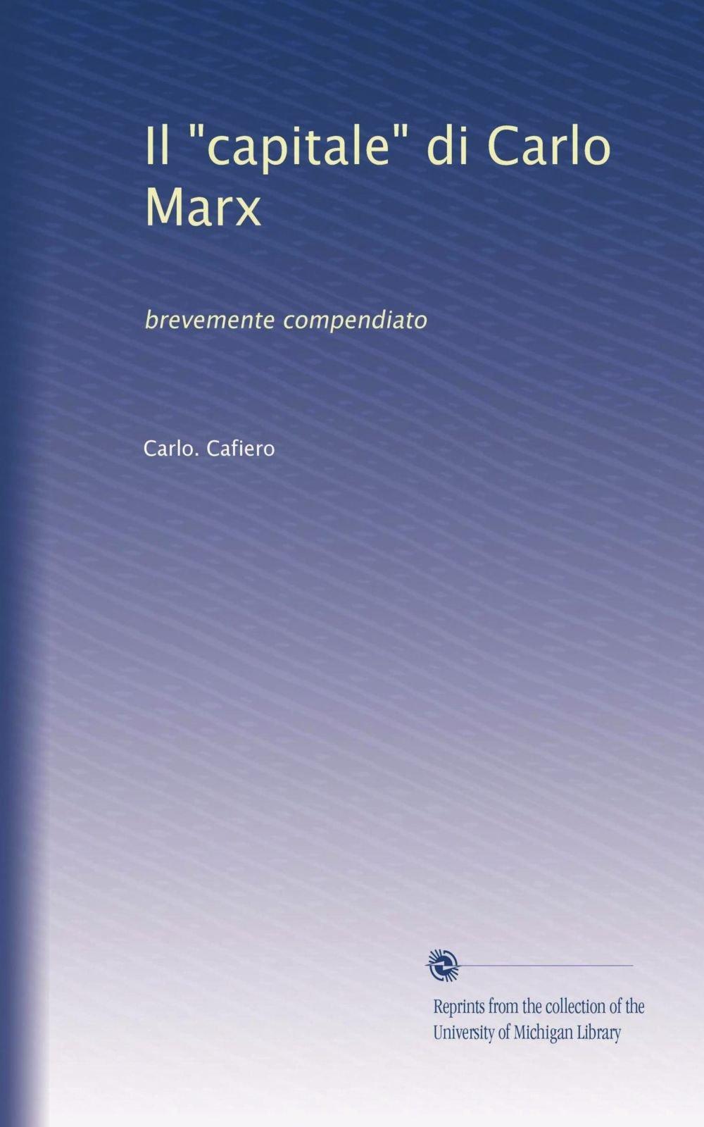il capitale di carlo marx brevemente compendiato italian edition cafiero carlo amazon com books amazon com