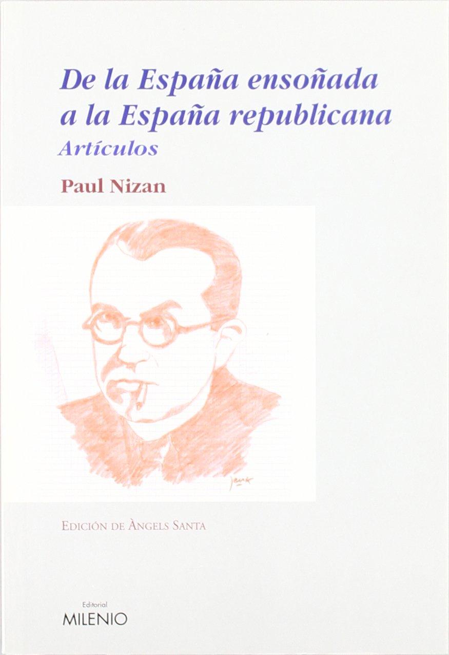 De la España ensoñada a la España republicana: Artículos Ensayo ...
