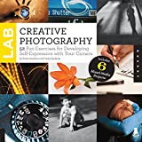 Creative Photography Lab: 52 Fun Exercises for Developing Self-Expression with your Camera.  Includes 6 Mixed-Media Projects (Lab Series)
