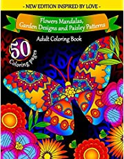 Adult Coloring Book: Flowers Mandalas, Garden Designs and Paisley Patterns: Coloring Books for Adults Relaxation - Cute and Warm Illustrations to Help You Feel Relaxed, Inspired, and Happy
