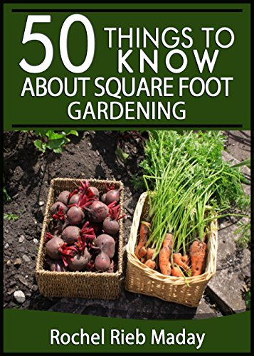 50 Things to Know About Square Foot Gardening: Maximize Your Produce Production by [Maday, Rochel Rieb, To Know, 50 Things]