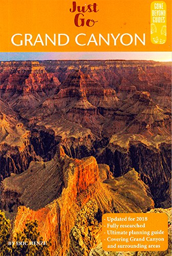Just Go Grand Canyon: Includes Zion, Petrified Forest, Sedona, Phoenix, Monument Valley, Havasu Falls, Canyon de Chelly, and Las - Vegas Go
