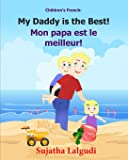 Children's French Book: My Daddy is the Best. Mon papa est le meilleur: Children's Picture Book English-French…