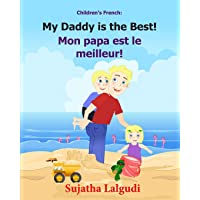 Children's French Book: My Daddy is the Best. Mon papa est le meilleur: Children's Picture Book English-French (Bilingual Edition). Kids French book. ... book, bilingual French kids book: Volume 7