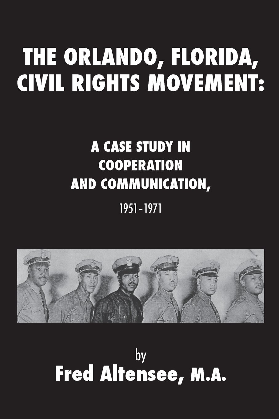 Download The Orlando, Florida, Civil Rights Movement: A Case Study in Cooperation and Communication, 1951-1971 pdf