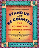 Stand Up and Be Counted - The Volunteer Resource Book (Leads You to the Volunteer Opportunity Thats Right for You)