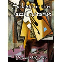 Solos for the Jazz Guitarist (Sheet Music and TAB for the Guitar Book 8)