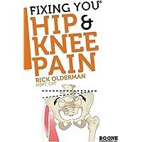Fixing You: Hip & Knee Pain: Self-treatment for IT band friction, arthritis, groin pain, bursitis, knee pain, PFS, AKPS…