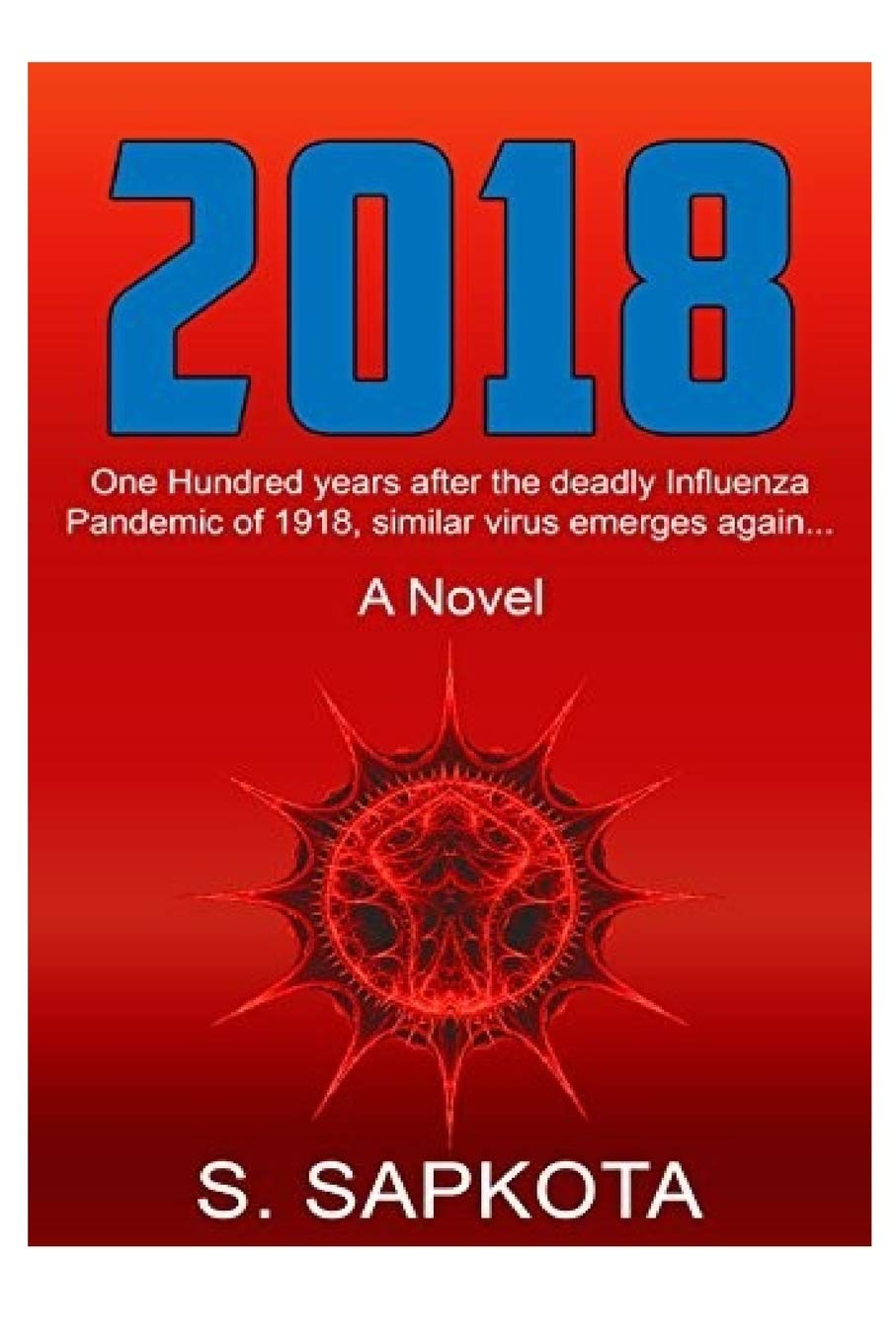 2018: Book 1 . One hundred years after the deadly Influenza pandemic of 1918, similar virus emerges again..: Amazon.es: Sapkota, S: Libros en idiomas extranjeros