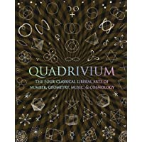 Quadrivium: The Four Classical Liberal Arts of Number, Geometry, Music and Cosmology
