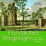 Furstliches Vergnugen : 400 Jahre Gartenkultur in Hessen, Groschel, Claudia and Modrow, Bernd, 3795414873