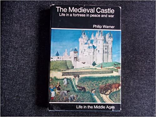 Book The Medieval Castle: Life in a Fortress in Peace and War (Medieval life series)