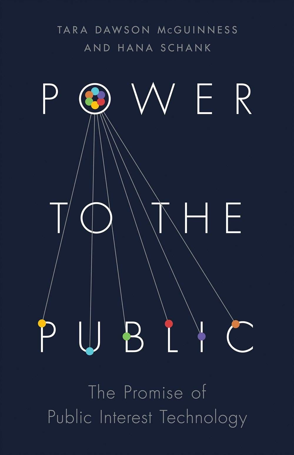 Power to the Public: The Promise of Public Interest Technology: McGuinness, Tara  Dawson, Schank, Hana, Slaughter, Anne-Marie, Walker, Darren: 9780691207759:  Amazon.com: Books