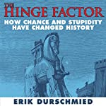 The Hinge Factor: How Chance and Stupidity Have Changed History   Erik Durschmied