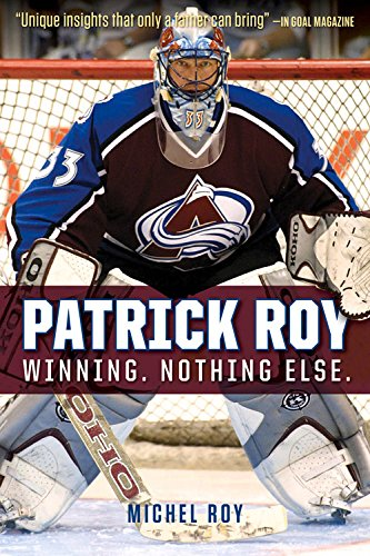 Patrick Roy: Winning. Nothing Else.