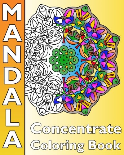 Concentrate Mandala Coloring: A Coloring Book Featuring 50 Artworks, Best Adult Coloring Book for Mindful Meditation, Self-Help Creativity, Art Color Therapy and Calm Your Mind