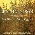 The Woman Lit by Fireflies Hörbuch von Jim Harrison Gesprochen von: Ray Porter, Carrington MacDuffie, Lorna Raver