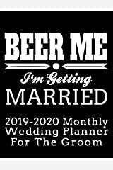 Beer Me I'm Getting Married 2019-2020 Monthly Wedding Planner For The Groom: Practical Wedding Planning for the Groom (Groom's Wedding Organizer and Calendar) Paperback