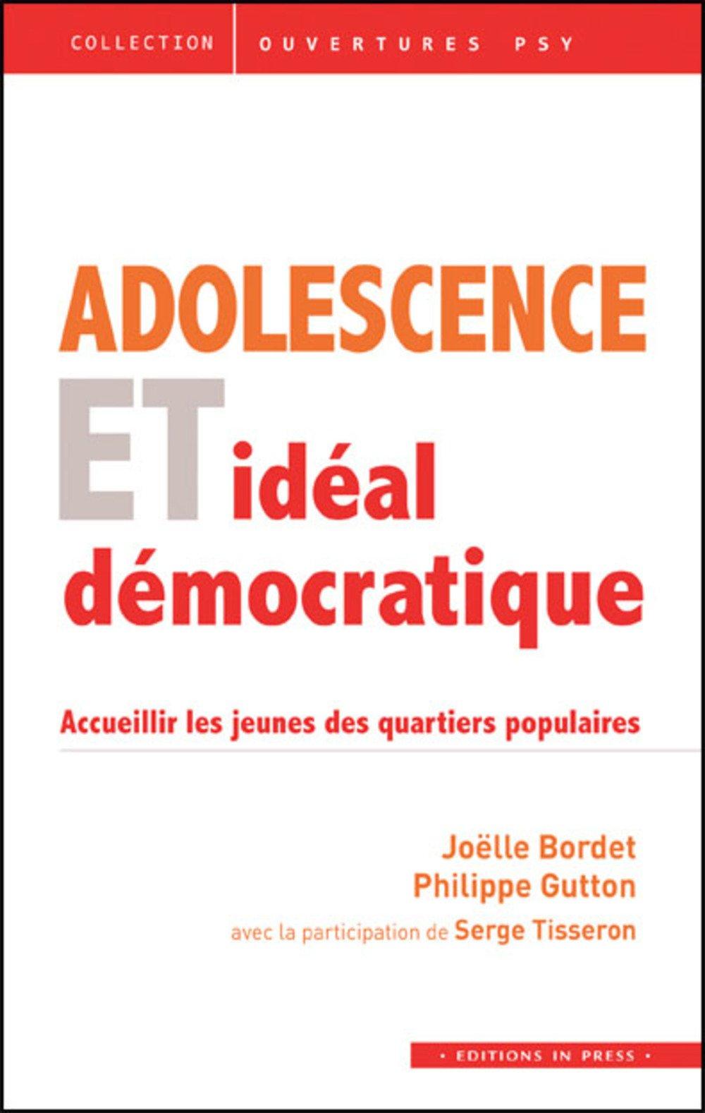 Adolescence et inspiration démocratique : accueillir les jeunes des quartiers populaires: Joëlle Bordet, Philippe Gutton, Serge Tisseron: 9782848353036: ...