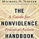 The Nonviolence Handbook: A Guide for Practical Action Audiobook by Michael N. Nagler Narrated by Michael N. Nagler