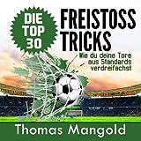Die Top 30 Freistoss-Tricks, Thomas Mangold, 1492746487