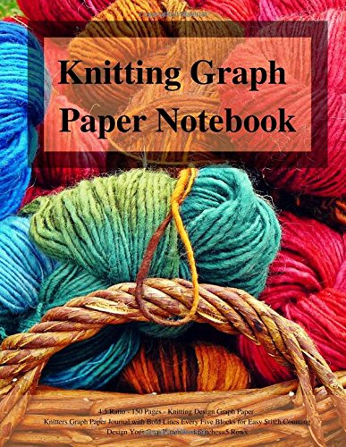 Graph Design - Knitting Graph Paper Notebook: 4:5 Ratio: 150 Pages Knitting Design Graph Paper Knitters Graph Paper Journal with Bold Lines Every Five Blocks for ... Your Own Patterns Four Stitches=Five Rows